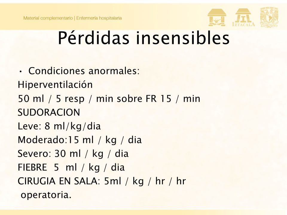Pérdidas insensibles Condiciones anormales: Hiperventilación