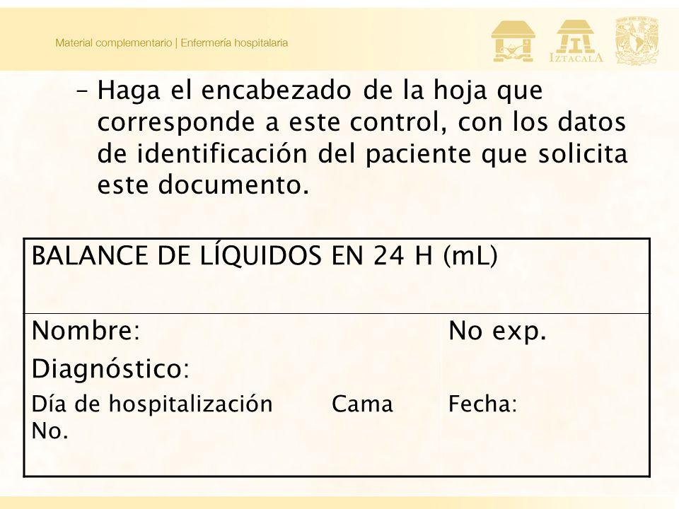 BALANCE DE LÍQUIDOS EN 24 H (mL) Nombre: Diagnóstico: No exp.