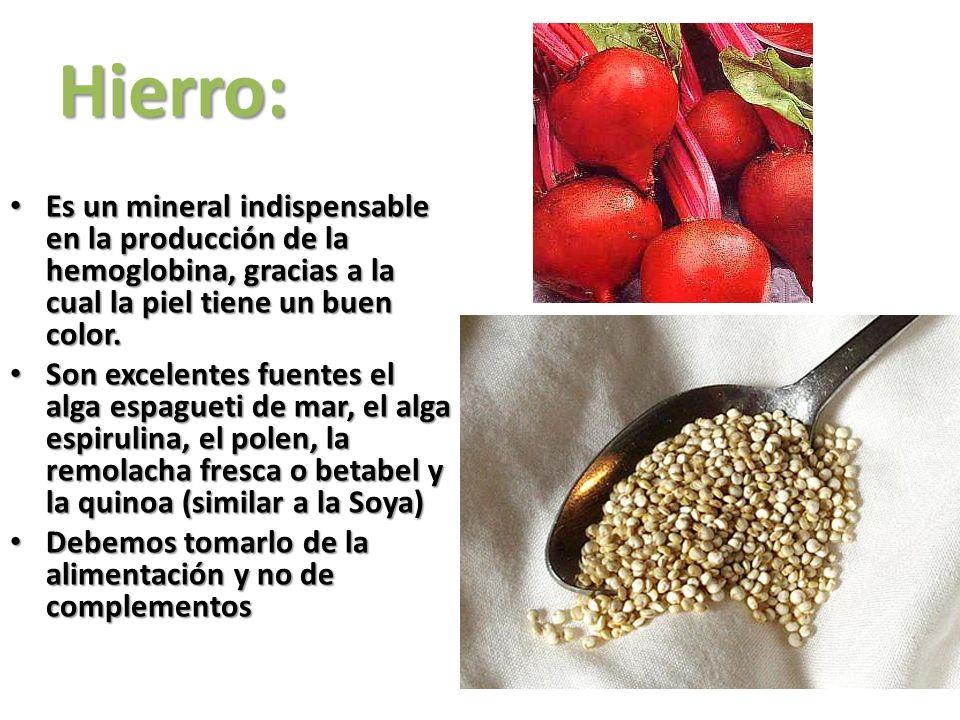 Hierro: Es un mineral indispensable en la producción de la hemoglobina, gracias a la cual la piel tiene un buen color.