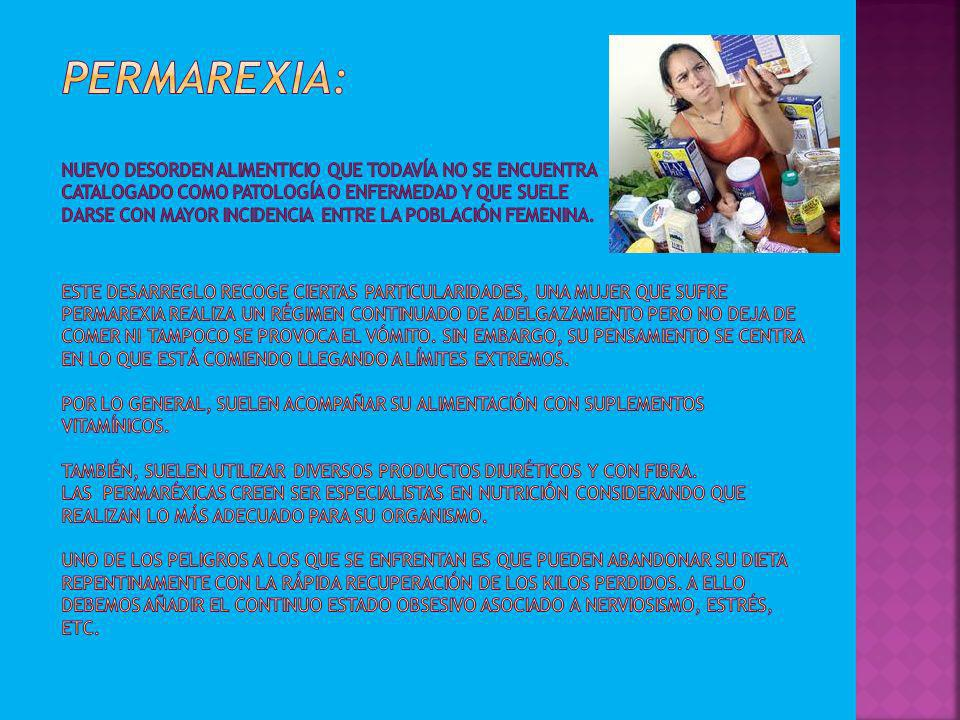 Permarexia: Nuevo desorden alimenticio que todavía no se encuentra catalogado como patología o enfermedad y que suele darse con mayor incidencia entre la población femenina.