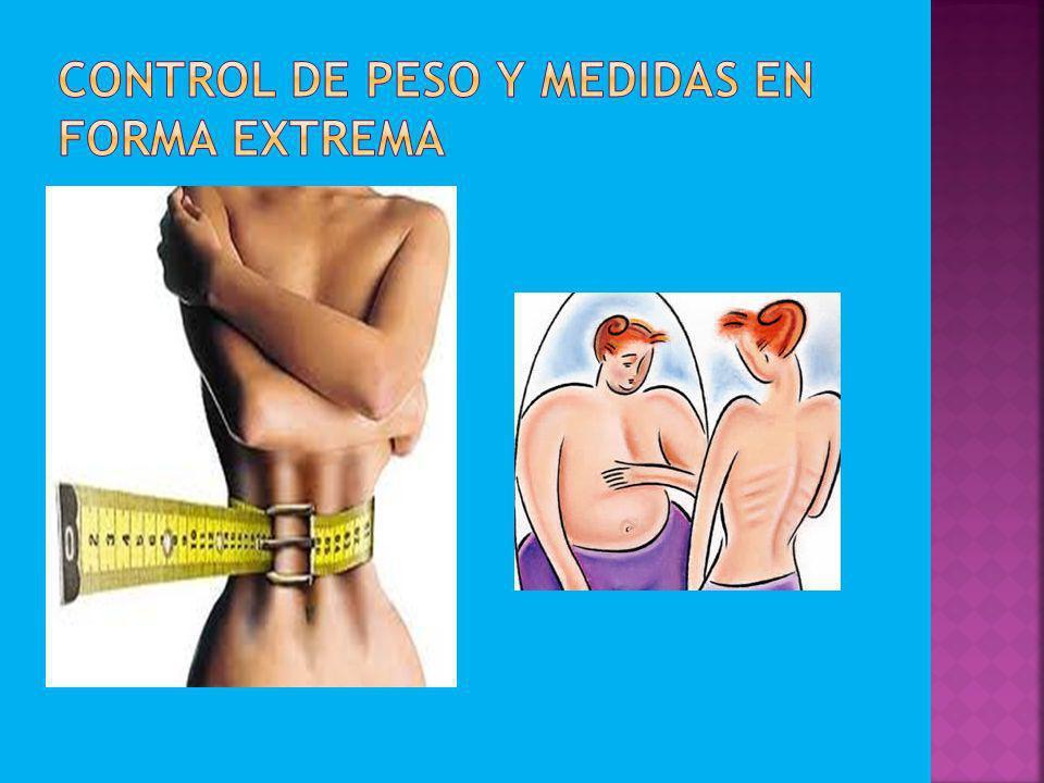 Control de peso y medidas en forma extrema