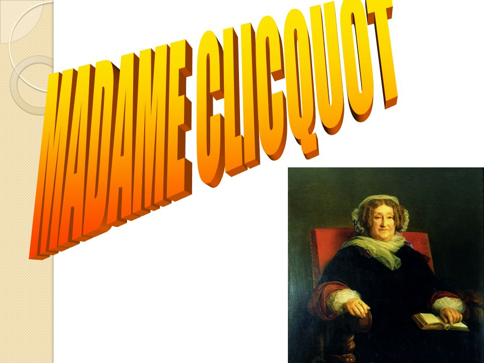 MADAME CLICQUOT