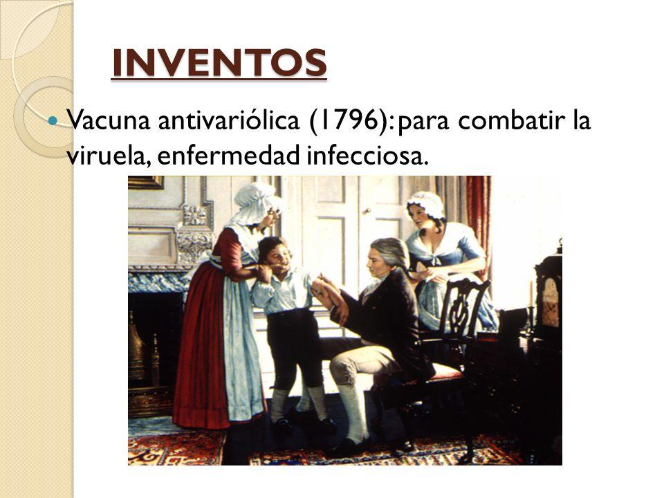 INVENTOS Vacuna antivariólica (1796): para combatir la viruela, enfermedad infecciosa.