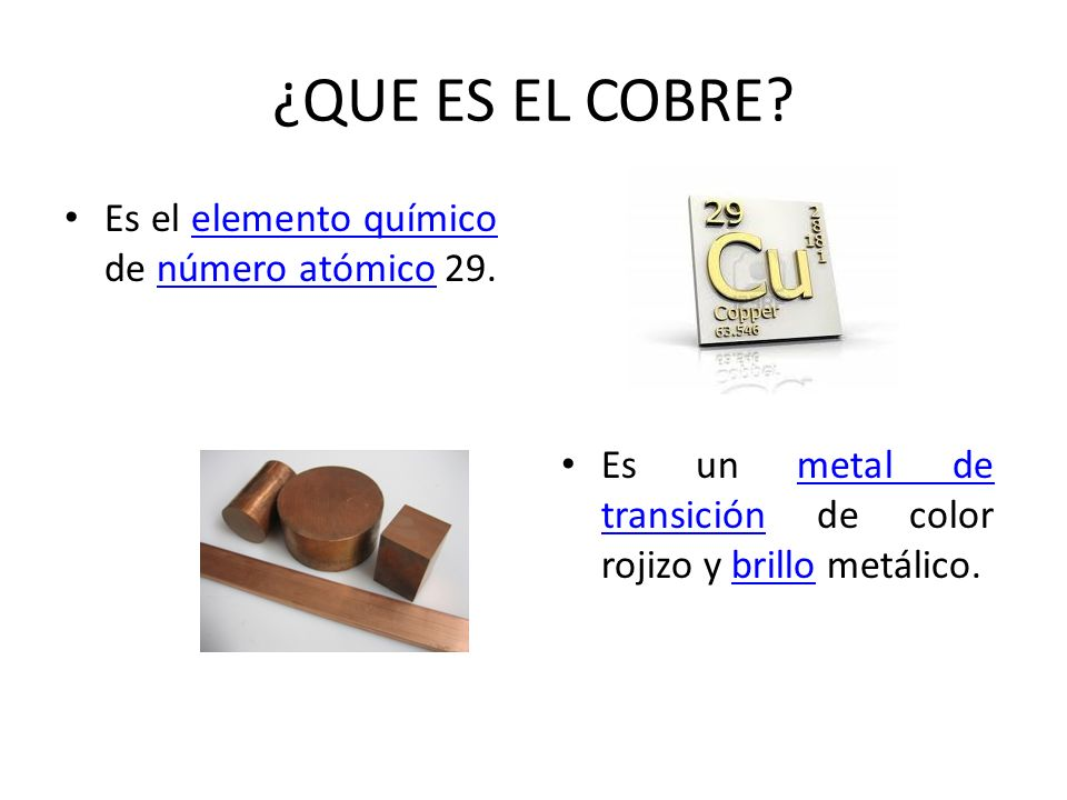 ¿QUE ES EL COBRE Es el elemento químico de número atómico 29.