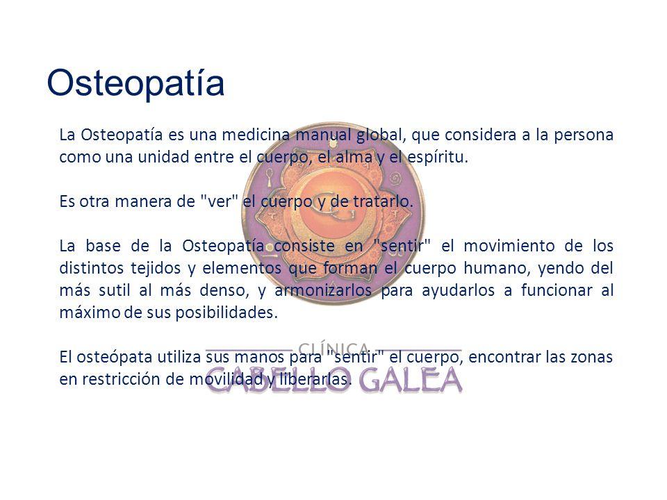 Osteopatía La Osteopatía es una medicina manual global, que considera a la persona como una unidad entre el cuerpo, el alma y el espíritu.