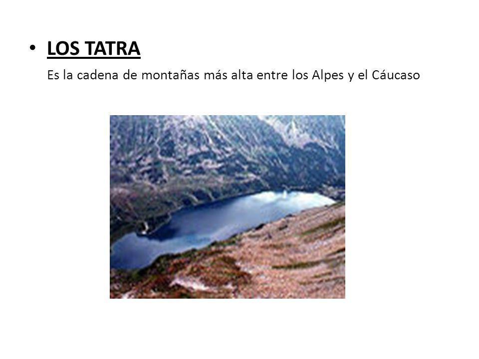LOS TATRA Es la cadena de montañas más alta entre los Alpes y el Cáucaso