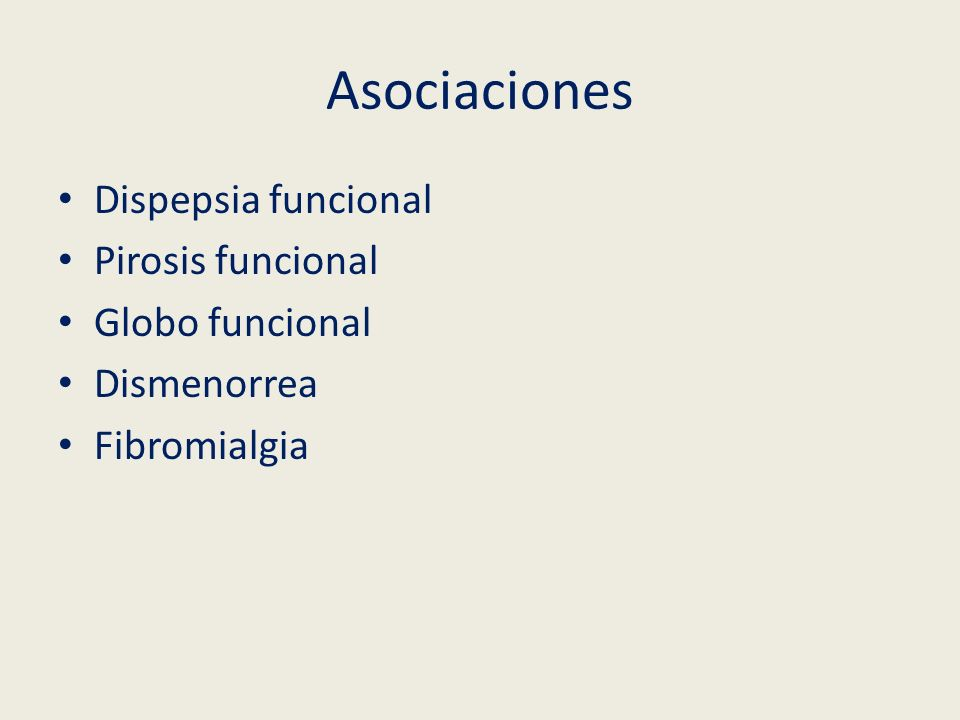 Asociaciones Dispepsia funcional Pirosis funcional Globo funcional