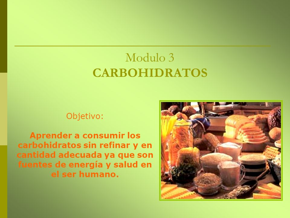 Modulo 3 CARBOHIDRATOS Objetivo: