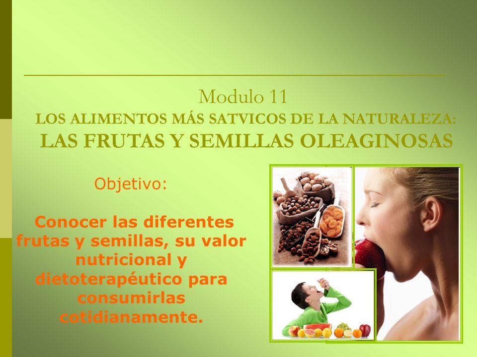 Modulo 11 LOS ALIMENTOS MÁS SATVICOS DE LA NATURALEZA: LAS FRUTAS Y SEMILLAS OLEAGINOSAS