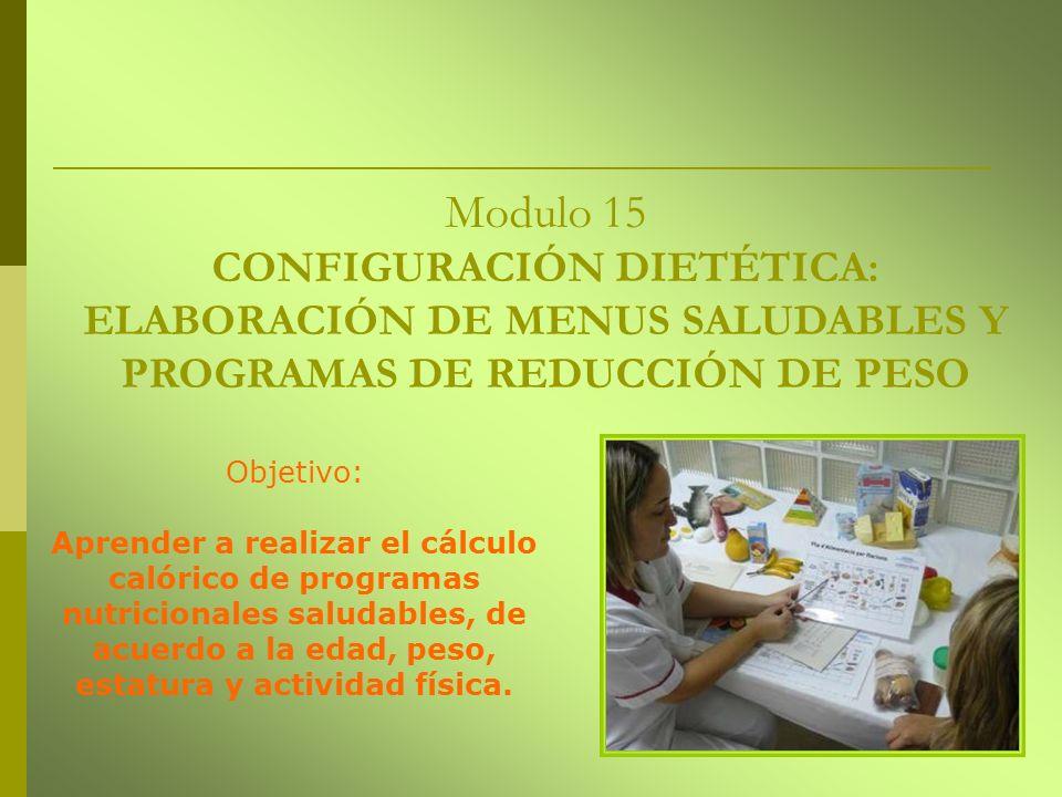 Modulo 15 CONFIGURACIÓN DIETÉTICA: ELABORACIÓN DE MENUS SALUDABLES Y PROGRAMAS DE REDUCCIÓN DE PESO