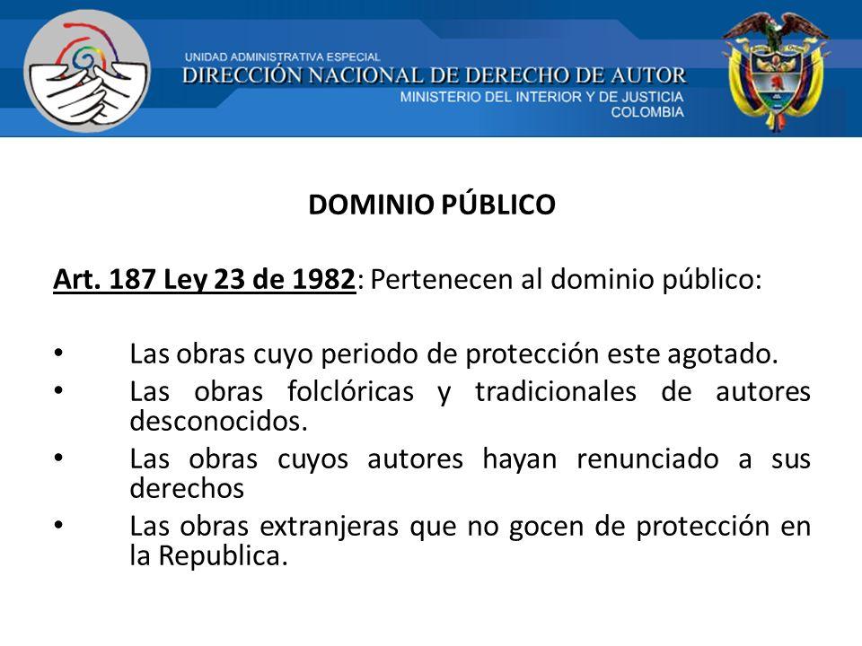 DOMINIO PÚBLICO Art. 187 Ley 23 de 1982: Pertenecen al dominio público: Las obras cuyo periodo de protección este agotado.