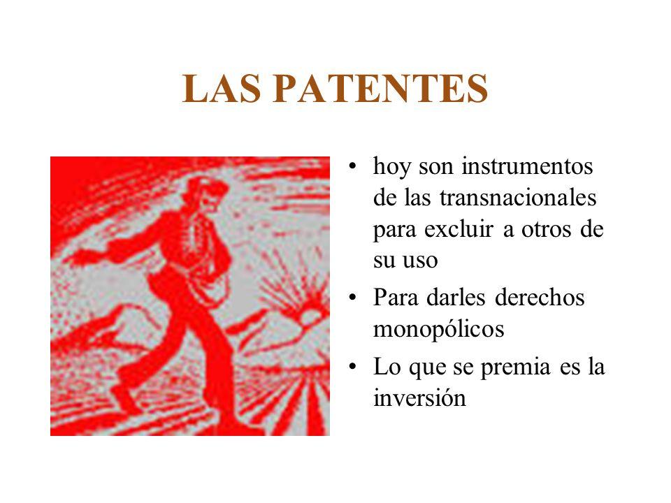 LAS PATENTES hoy son instrumentos de las transnacionales para excluir a otros de su uso. Para darles derechos monopólicos.