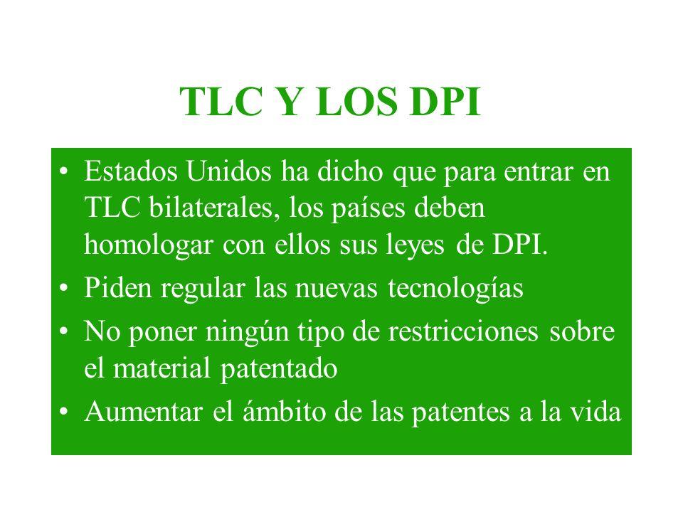 TLC Y LOS DPI Estados Unidos ha dicho que para entrar en TLC bilaterales, los países deben homologar con ellos sus leyes de DPI.