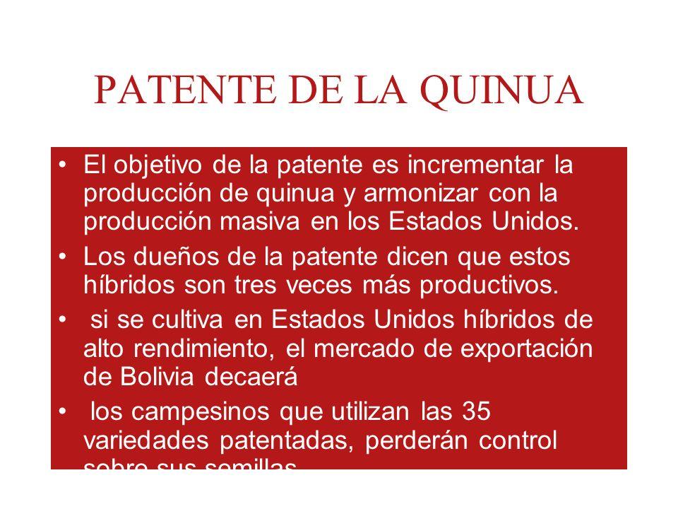 PATENTE DE LA QUINUA El objetivo de la patente es incrementar la producción de quinua y armonizar con la producción masiva en los Estados Unidos.