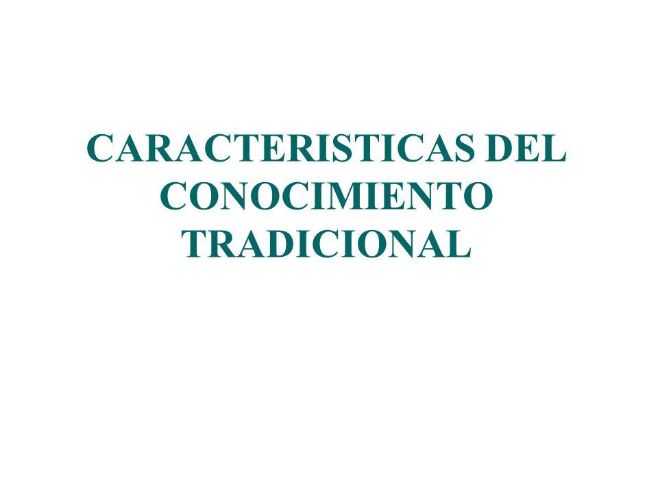 CARACTERISTICAS DEL CONOCIMIENTO TRADICIONAL