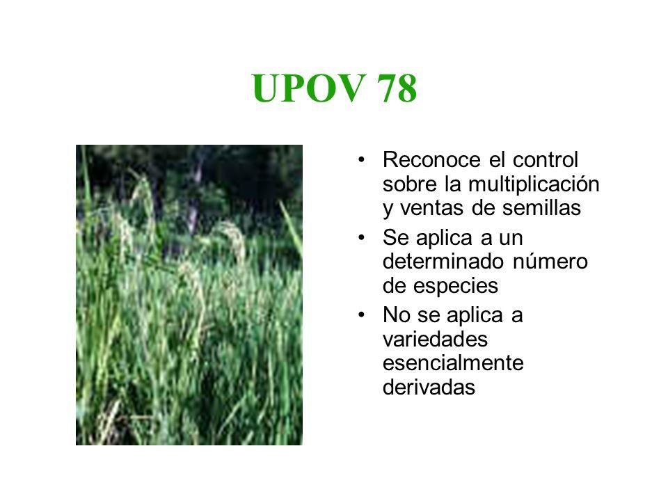 UPOV 78 Reconoce el control sobre la multiplicación y ventas de semillas. Se aplica a un determinado número de especies.