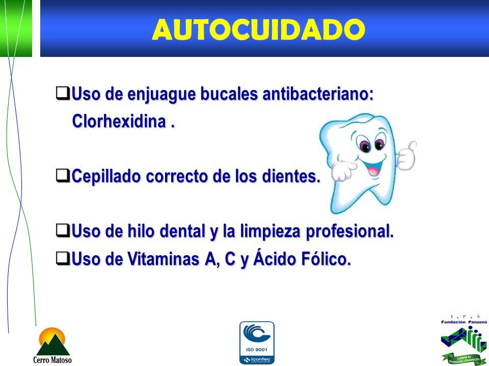 AUTOCUIDADO Uso de enjuague bucales antibacteriano: Clorhexidina .