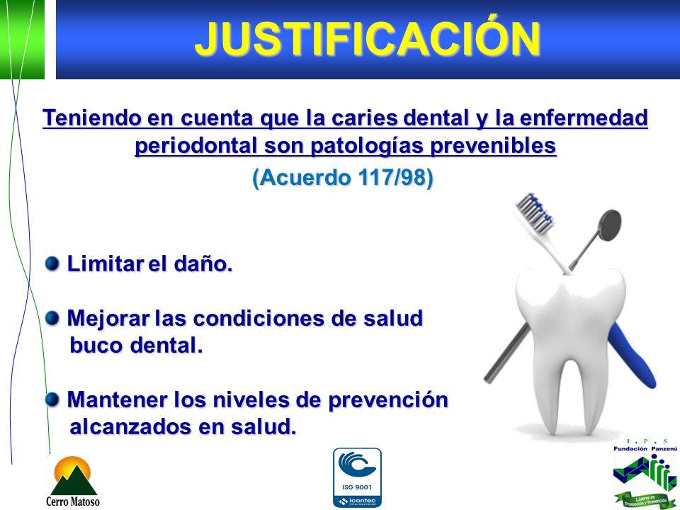 JUSTIFICACIÓN Teniendo en cuenta que la caries dental y la enfermedad periodontal son patologías prevenibles.