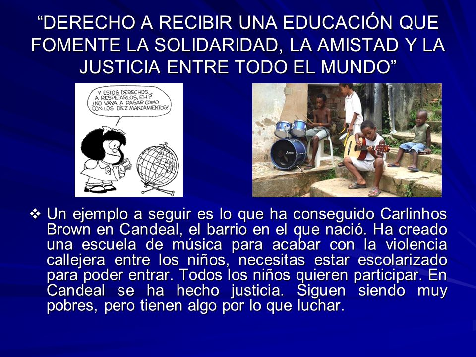 DERECHO A RECIBIR UNA EDUCACIÓN QUE FOMENTE LA SOLIDARIDAD, LA AMISTAD Y LA JUSTICIA ENTRE TODO EL MUNDO