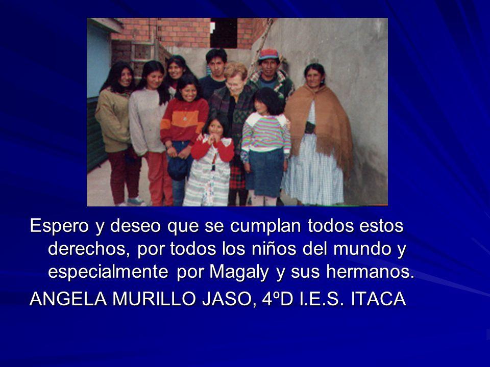 Espero y deseo que se cumplan todos estos derechos, por todos los niños del mundo y especialmente por Magaly y sus hermanos.