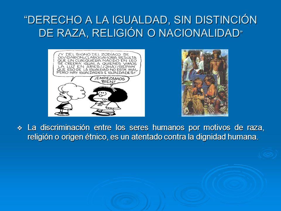DERECHO A LA IGUALDAD, SIN DISTINCIÓN DE RAZA, RELIGIÓN O NACIONALIDAD