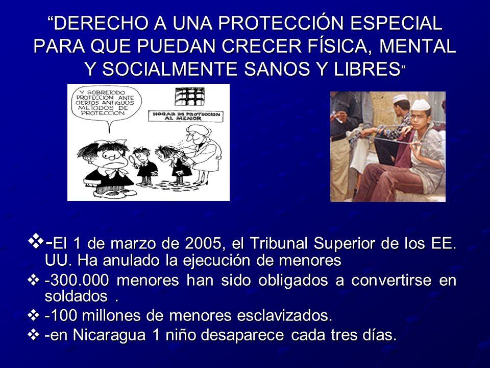 DERECHO A UNA PROTECCIÓN ESPECIAL PARA QUE PUEDAN CRECER FÍSICA, MENTAL Y SOCIALMENTE SANOS Y LIBRES