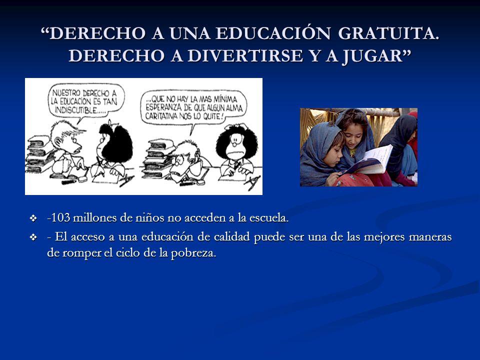 DERECHO A UNA EDUCACIÓN GRATUITA. DERECHO A DIVERTIRSE Y A JUGAR