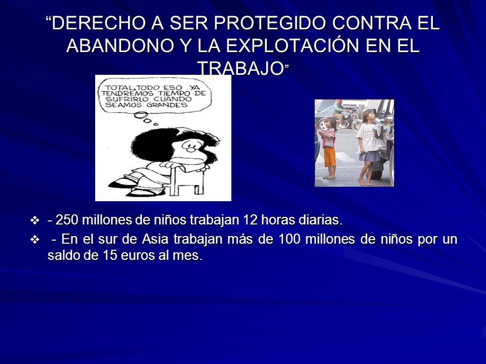 DERECHO A SER PROTEGIDO CONTRA EL ABANDONO Y LA EXPLOTACIÓN EN EL TRABAJO