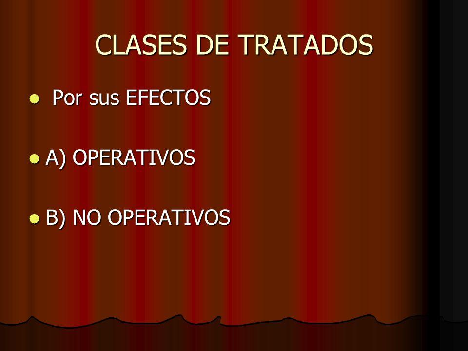 CLASES DE TRATADOS Por sus EFECTOS A) OPERATIVOS B) NO OPERATIVOS