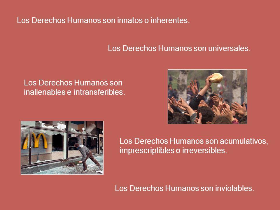 Los Derechos Humanos son innatos o inherentes.