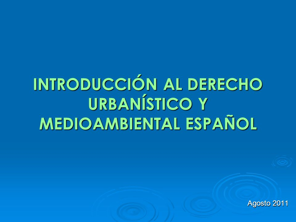 INTRODUCCIÓN AL DERECHO URBANÍSTICO Y MEDIOAMBIENTAL ESPAÑOL