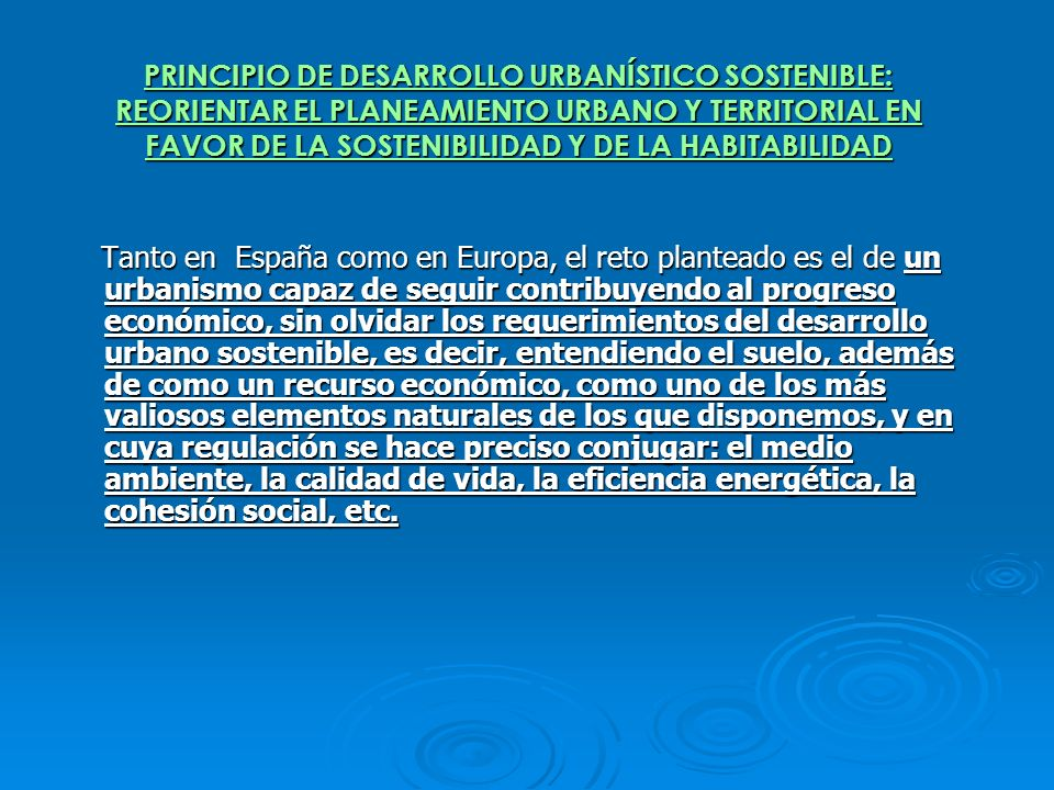 PRINCIPIO DE DESARROLLO URBANÍSTICO SOSTENIBLE: REORIENTAR EL PLANEAMIENTO URBANO Y TERRITORIAL EN FAVOR DE LA SOSTENIBILIDAD Y DE LA HABITABILIDAD