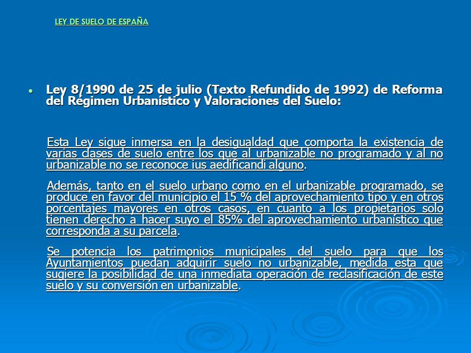 LEY DE SUELO DE ESPAÑA Ley 8/1990 de 25 de julio (Texto Refundido de 1992) de Reforma del Régimen Urbanístico y Valoraciones del Suelo: