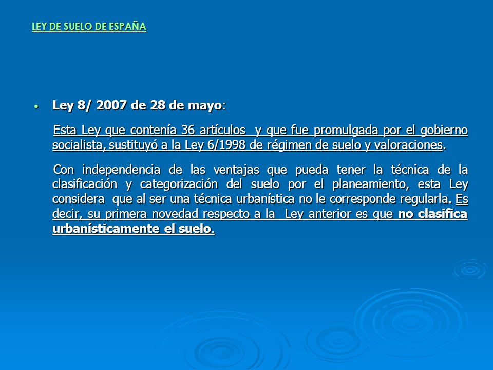 LEY DE SUELO DE ESPAÑA Ley 8/ 2007 de 28 de mayo: