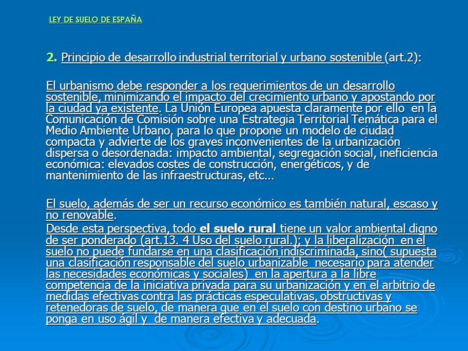LEY DE SUELO DE ESPAÑA 2. Principio de desarrollo industrial territorial y urbano sostenible (art.2):