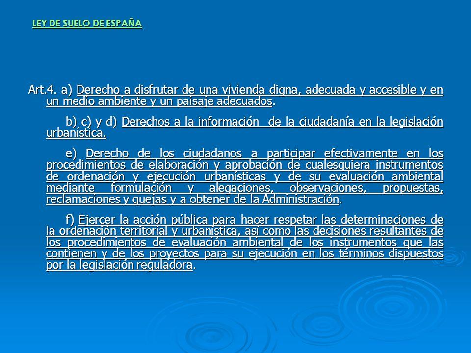 LEY DE SUELO DE ESPAÑA Art.4. a) Derecho a disfrutar de una vivienda digna, adecuada y accesible y en un medio ambiente y un paisaje adecuados.