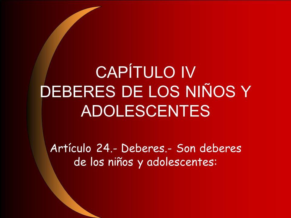 CAPÍTULO IV DEBERES DE LOS NIÑOS Y ADOLESCENTES
