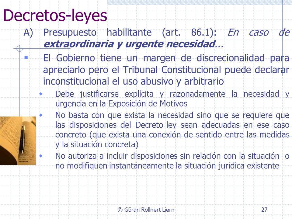 Decretos-leyes A) Presupuesto habilitante (art. 86.1): En caso de extraordinaria y urgente necesidad...