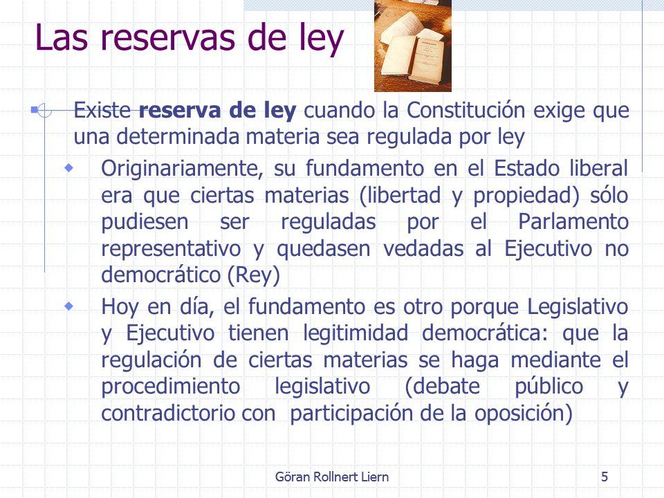 Las reservas de ley Existe reserva de ley cuando la Constitución exige que una determinada materia sea regulada por ley.