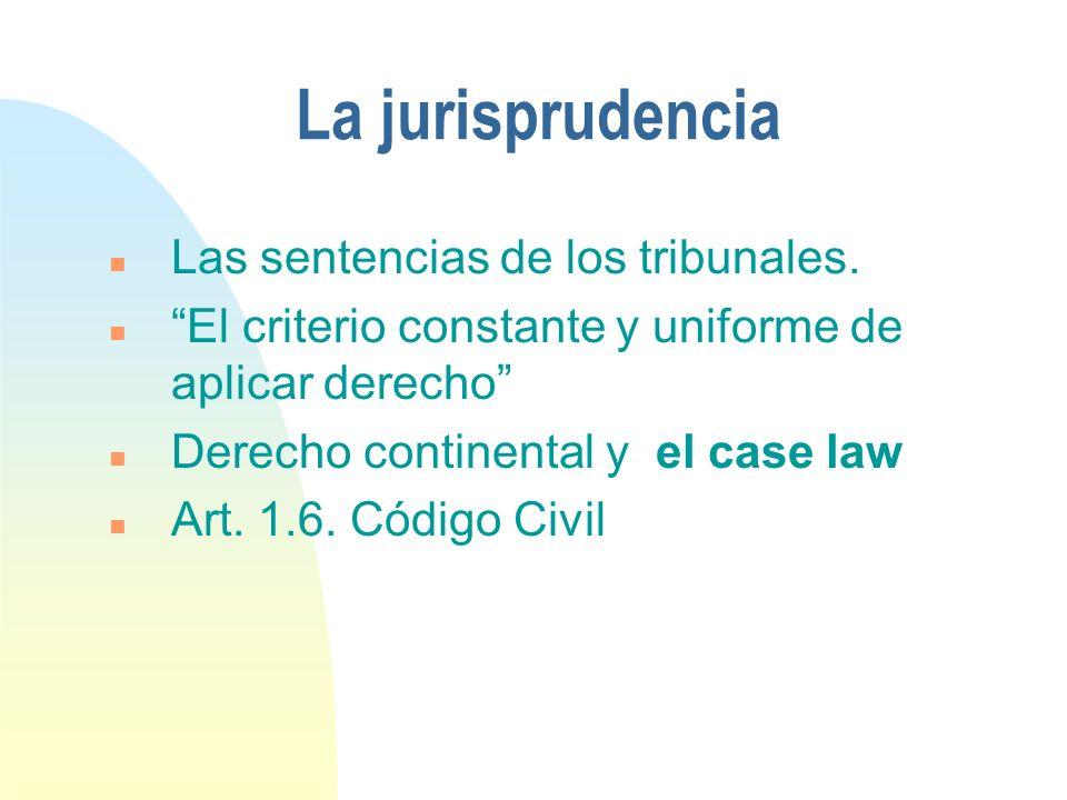 La jurisprudencia Las sentencias de los tribunales.