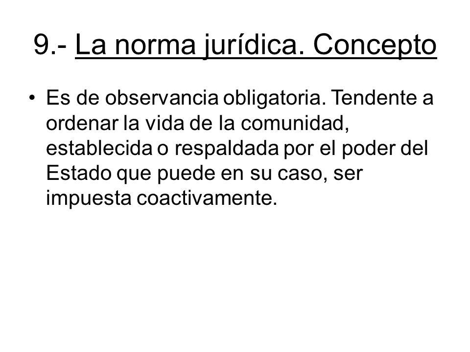 9.- La norma jurídica. Concepto