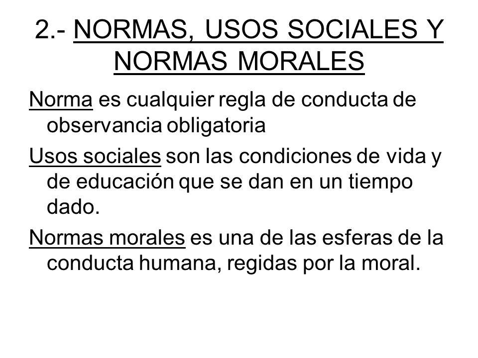 2.- NORMAS, USOS SOCIALES Y NORMAS MORALES