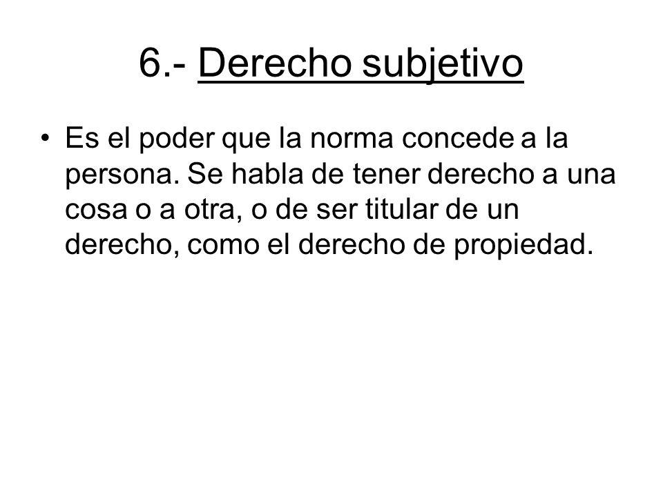 6.- Derecho subjetivo