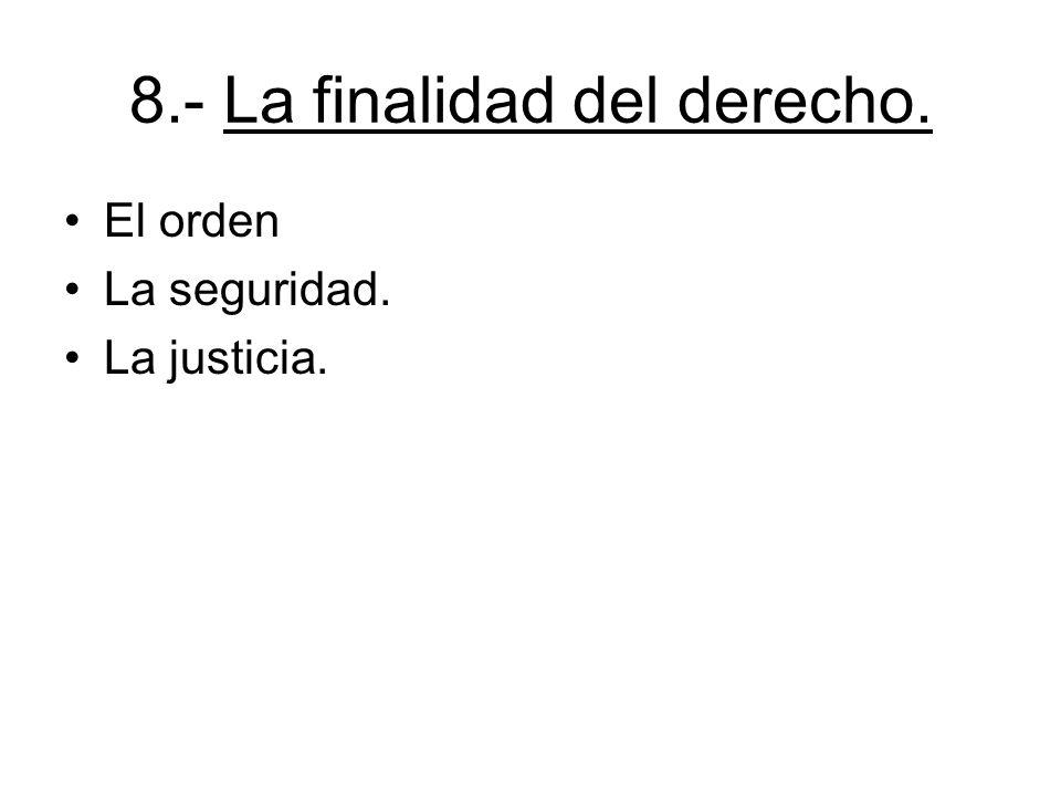 8.- La finalidad del derecho.