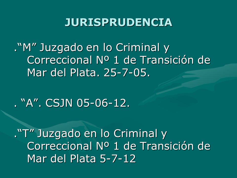 JURISPRUDENCIA . M Juzgado en lo Criminal y Correccional Nº 1 de Transición de Mar del Plata. 25-7-05.