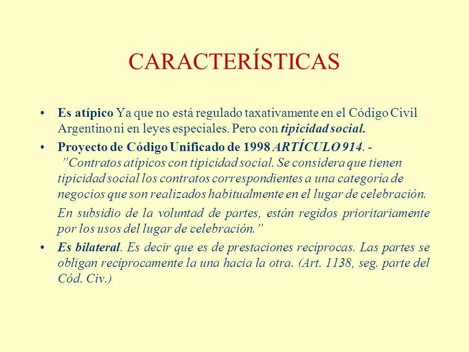 CARACTERÍSTICAS Es atípico Ya que no está regulado taxativamente en el Código Civil Argentino ni en leyes especiales. Pero con tipicidad social.