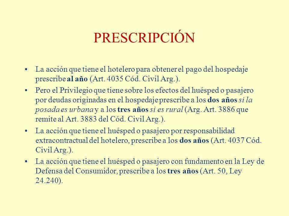 PRESCRIPCIÓN La acción que tiene el hotelero para obtener el pago del hospedaje prescribe al año (Art. 4035 Cód. Civil Arg.).