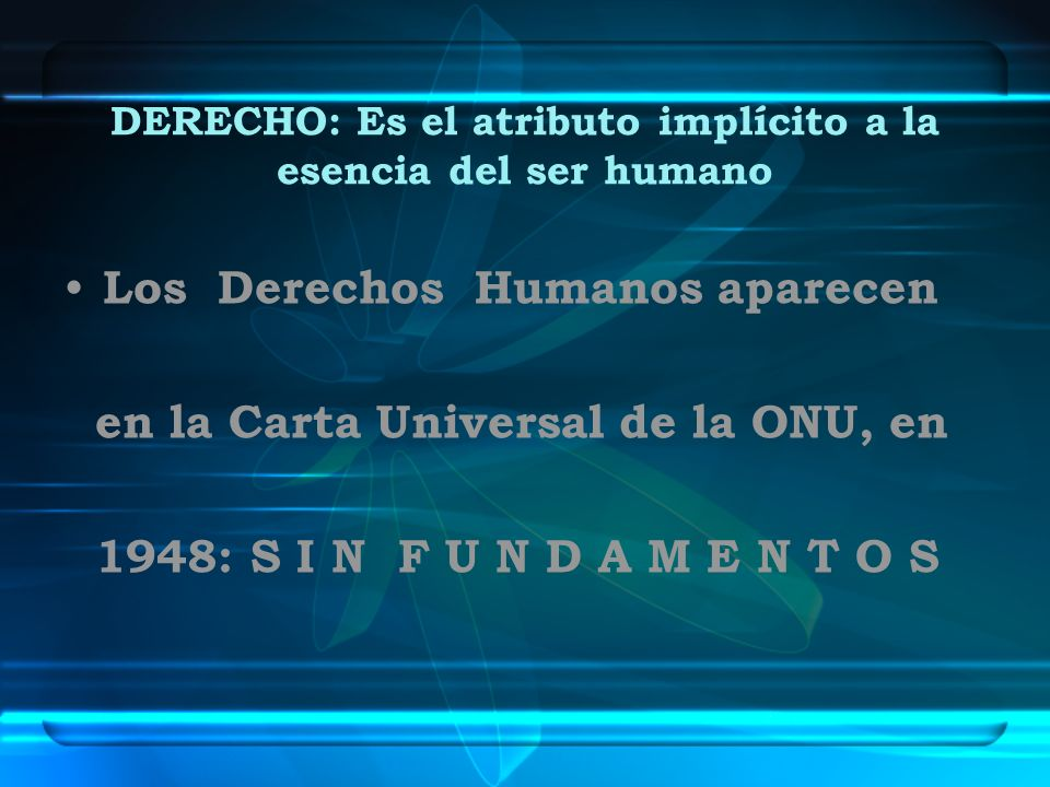 DERECHO: Es el atributo implícito a la esencia del ser humano