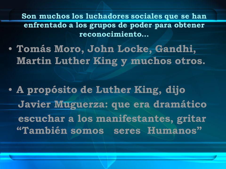 Tomás Moro, John Locke, Gandhi, Martin Luther King y muchos otros.