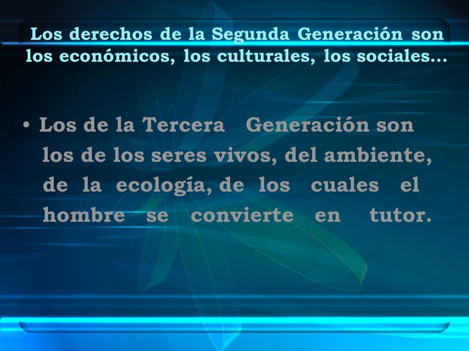 Los de la Tercera Generación son los de los seres vivos, del ambiente,